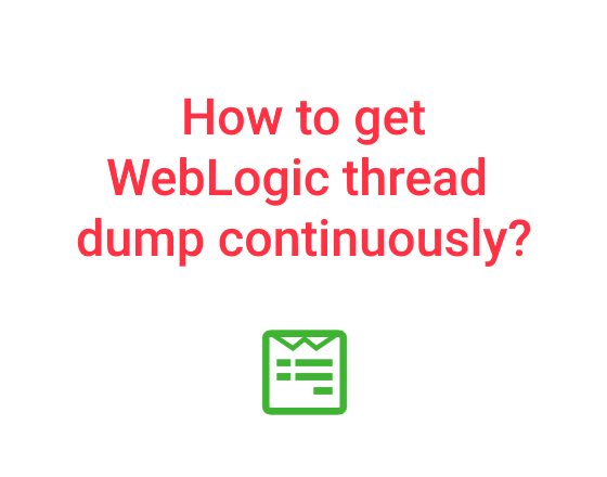 HOW-TO-GET-WEBLOGIC-THREAD-DUMP-CONTINUOUSLY
